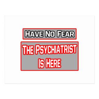 No tenga ningún miedo. El psiquiatra está aquí Postal
