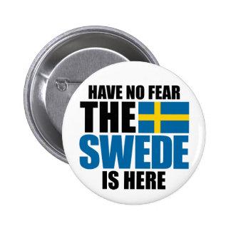 No tenga ningún miedo, el sueco está aquí pin
