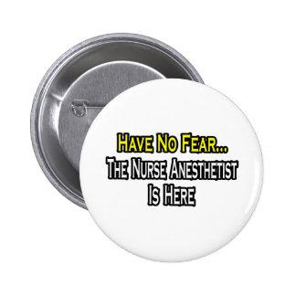 No tenga ningún miedo, la enfermera que el Anesthe Pin Redondo De 2 Pulgadas