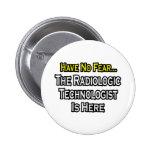 No tenga ningún miedo, tecnólogo radiológico está  pins