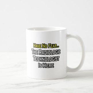 No tenga ningún miedo, tecnólogo radiológico está  taza