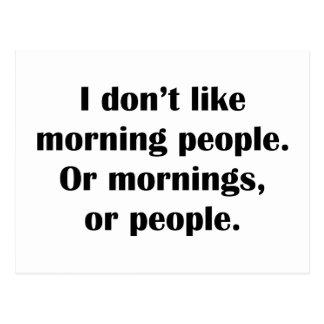 No tengo gusto de gente de la mañana. O mañanas, o Postales