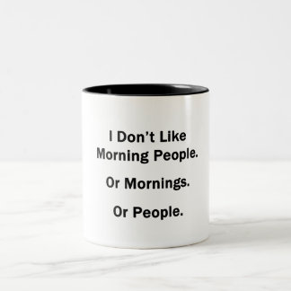 No tengo gusto de gente de la mañana. O mañanas. O Tazas
