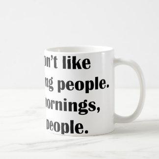 No tengo gusto de gente de la mañana. O mañanas, o Taza Básica Blanca