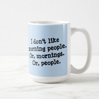 No tengo gusto de gente de la mañana taza