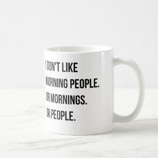 No tengo gusto de gente de la mañana. y así taza básica blanca