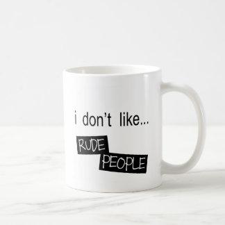 No tengo gusto de la taza grosera de la gente