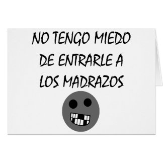 No Tengo Miedo De Entrarle A Los Madrazos Card