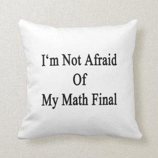 No tengo miedo de mi final de la matemáticas cojin