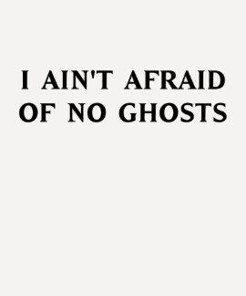 No tengo miedo de ningunos fantasmas camiseta