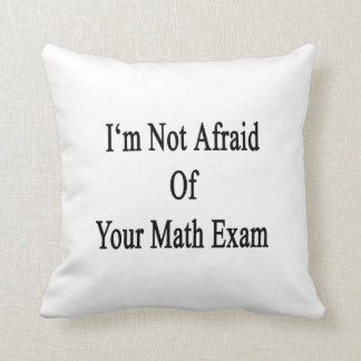 No tengo miedo de su examen de la matemáticas almohadas
