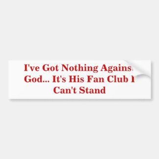 No tengo nada contra dios… Es su club de fans Pegatina Para Auto