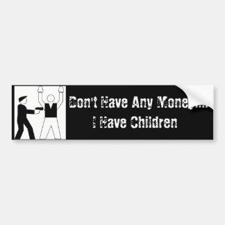 No tengo ningún dinero…. Tengo niños Etiqueta De Parachoque