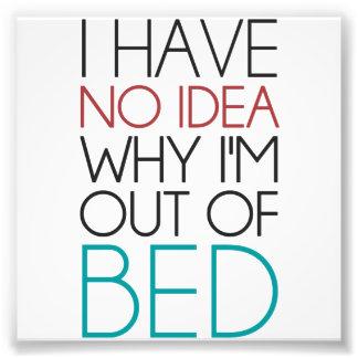 No tengo ninguna idea porqué estoy fuera de cama impresion fotografica