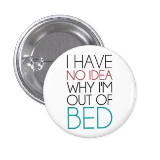 No tengo ninguna idea porqué estoy fuera de cama pin redondo de 1 pulgada