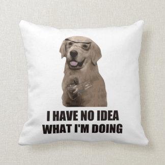 No tengo ninguna idea qué estoy haciendo almohada