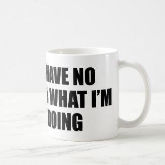 No tengo ninguna idea qué estoy haciendo taza de café
