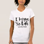 No tengo ninguna vida (el fútbol) camiseta