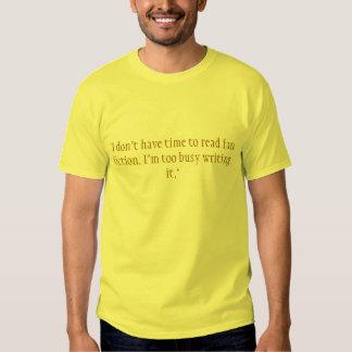 """""""No tengo tiempo para leer la ficción de fan. Camisas"""