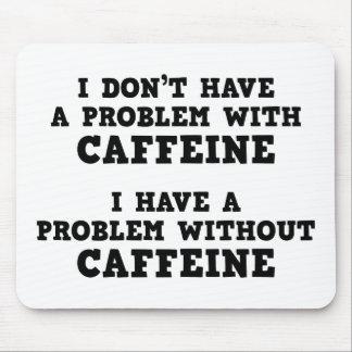 No tengo un problema con cafeína alfombrillas de ratón