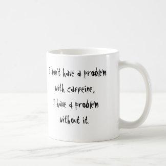 No tengo un problema con cafeína, yo tengo un p… taza clásica