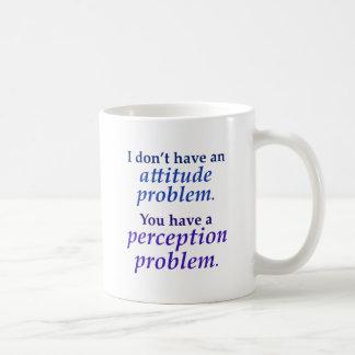 No tengo un problema de la actitud tazas