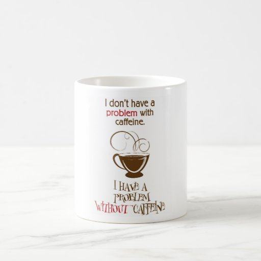 ¡No tengo un problema del cafeína! Taza De Café