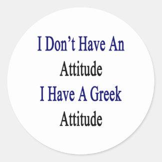 No tengo una actitud que tengo una actitud griega pegatina redonda