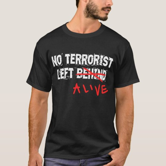 No terrorist left alive T-Shirt