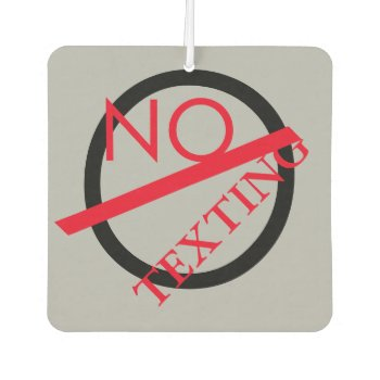 No Texting Car Air Freshner Air Freshener by CREATIVEforBUSINESS at Zazzle