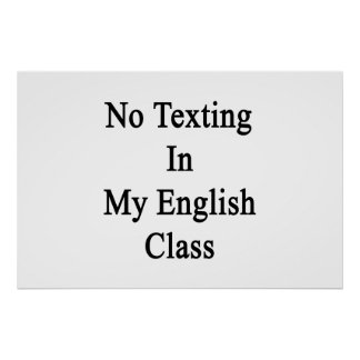 No Texting In My English Class Posters
