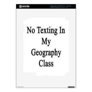 No Texting In My Geography Class Skins For iPad 3