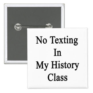 No Texting In My History Class Pinback Button