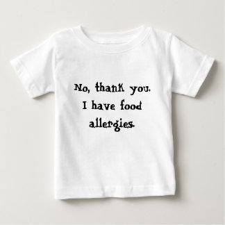 No, thank you.I have food allergies. Baby T-Shirt