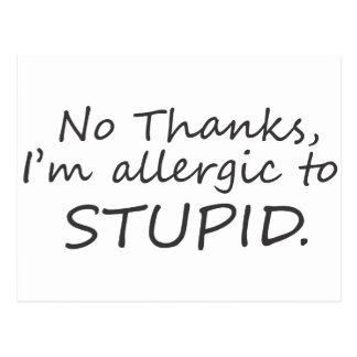 No Thanks I'm allergic to stupid Postcard