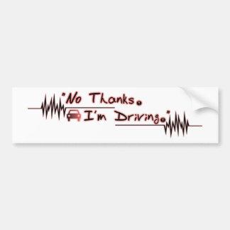 No Thanks. I'm Driving. Car Bumper Sticker