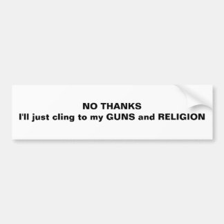 NO THANKSI'll just cling to my GUN... - Customized Bumper Sticker
