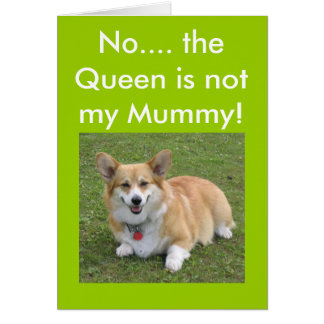 No.... the Queen is not my Mummy! Card