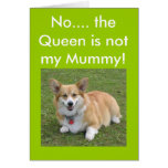 No.... the Queen is not my Mummy! Greeting Card