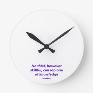No Thief However Skillful Can Rob One of Knowledge Round Clock