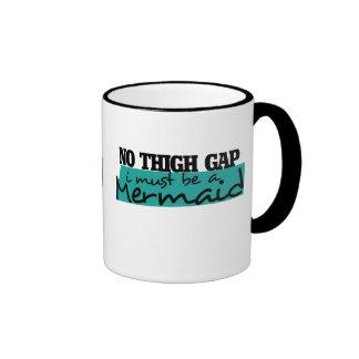 NO THIGH GAP i MUST BE A MERMAID Ringer Coffee Mug