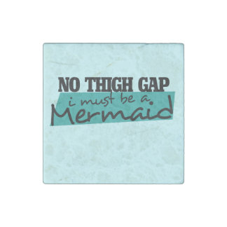 NO THIGH GAP i MUST BE A MERMAID Stone Magnet