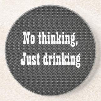 no thinking, just drinking coaster