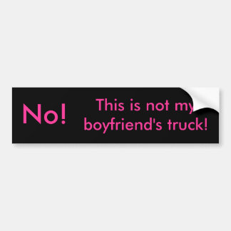 No!, This is not my boyfriend's truck! Bumper Sticker