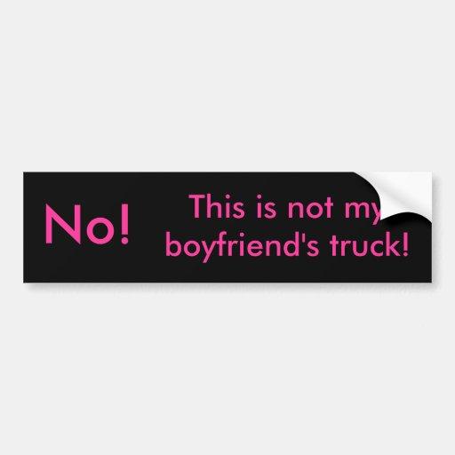 No!, This is not my boyfriend's truck! Bumper Sticker