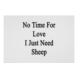 No Time For Love I Just Need Sheep Poster