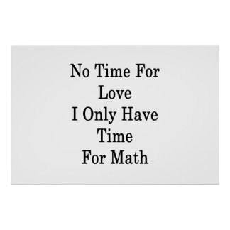 No Time For Love I Only Have Time For Math Poster
