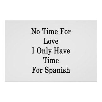 No Time For Love I Only Have Time For Spanish Poster