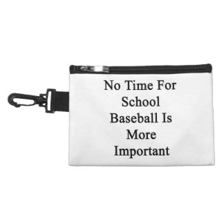 No Time For School Baseball Is More Important Accessory Bags