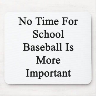 No Time For School Baseball Is More Important Mouse Pads